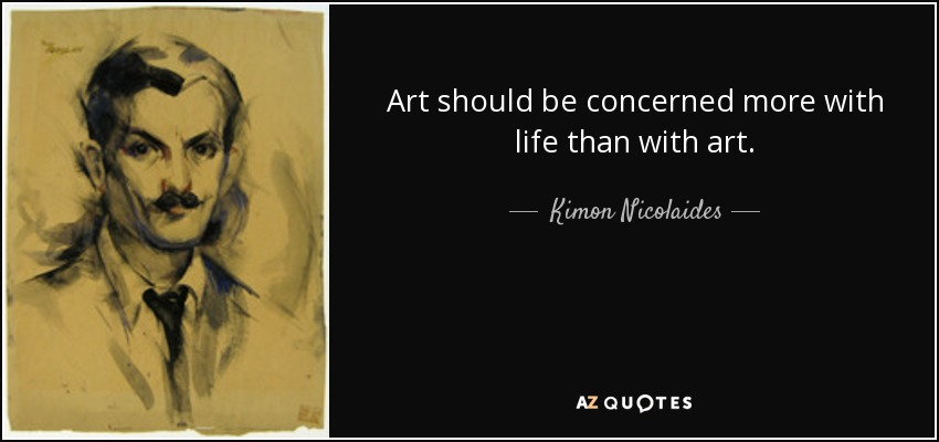 Art should be concerned more with life than with art. - Kimon Nicolaides
