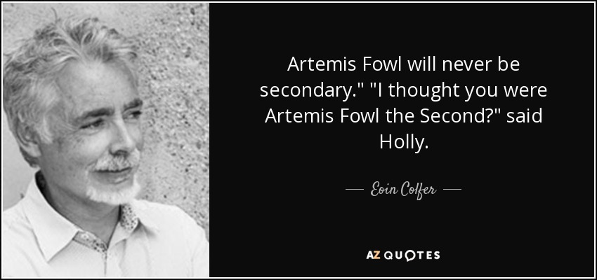 Artemis Fowl will never be secondary.