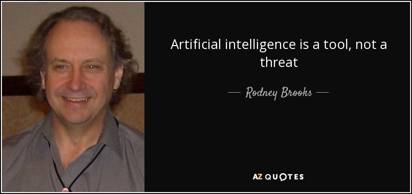Artificial intelligence is a tool, not a threat - Rodney Brooks
