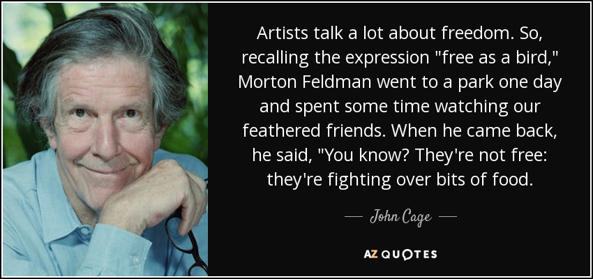 Artists talk a lot about freedom. So, recalling the expression