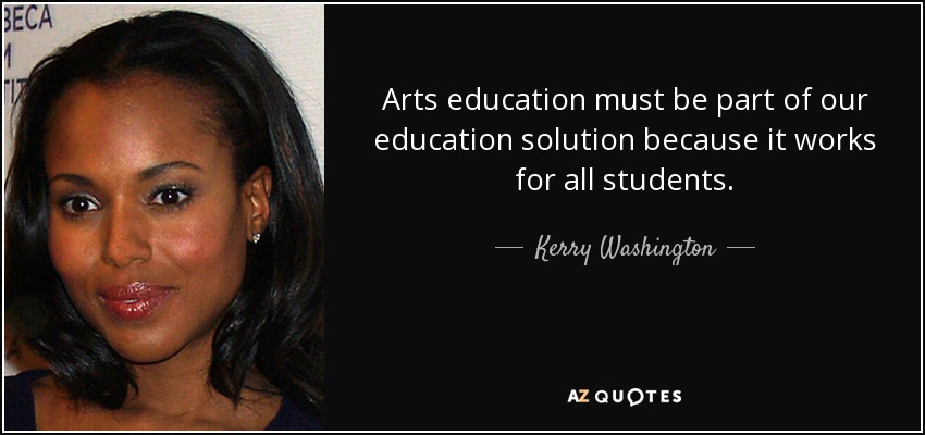 Kerry Washington Quote Arts Education Must Be Part Of Our Education