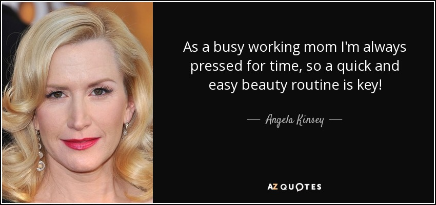 As a busy working mom I'm always pressed for time, so a quick and easy beauty routine is key! - Angela Kinsey