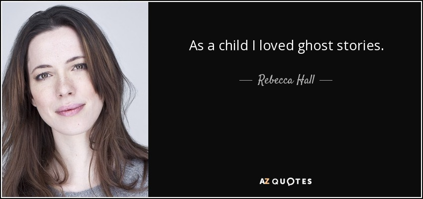 As a child I loved ghost stories. - Rebecca Hall