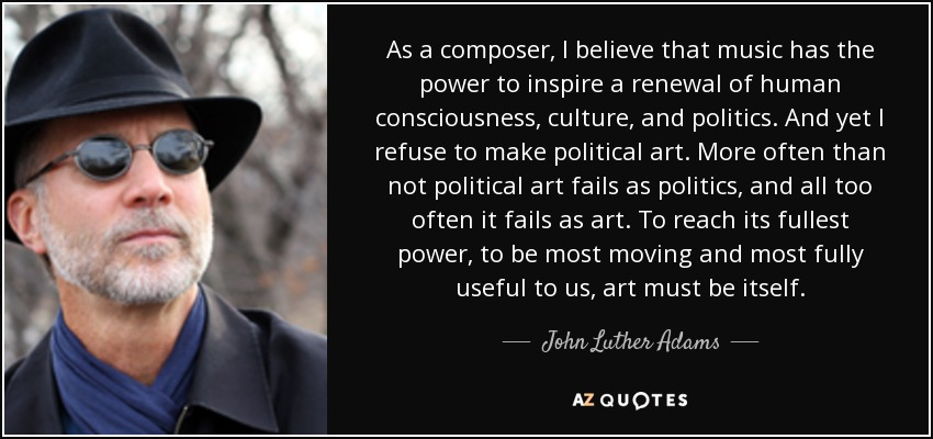 John Luther Adams Quote As A Composer I Believe That Music Has The