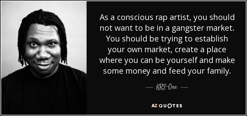 krs one quote as a conscious rap artist you should not want to