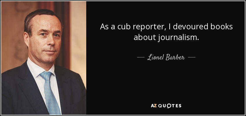 As a cub reporter, I devoured books about journalism. - Lionel Barber