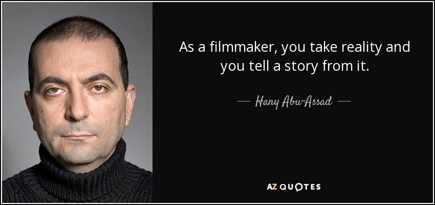 As a filmmaker, you take reality and you tell a story from it. - Hany Abu-Assad