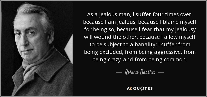 Roland Barthes quote: As a jealous man, I suffer four times ...