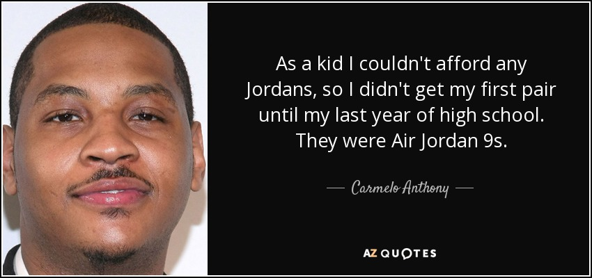 best service 6b204 73dcc Carmelo Anthony quote: As a kid I couldn't afford any ...