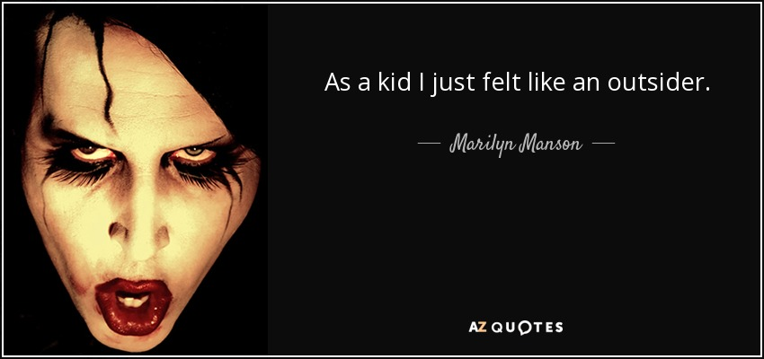 As a kid I just felt like an outsider. - Marilyn Manson