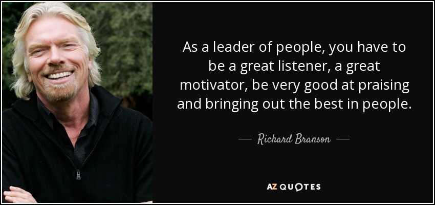 Richard Branson quote: As a leader of people, you have to ...