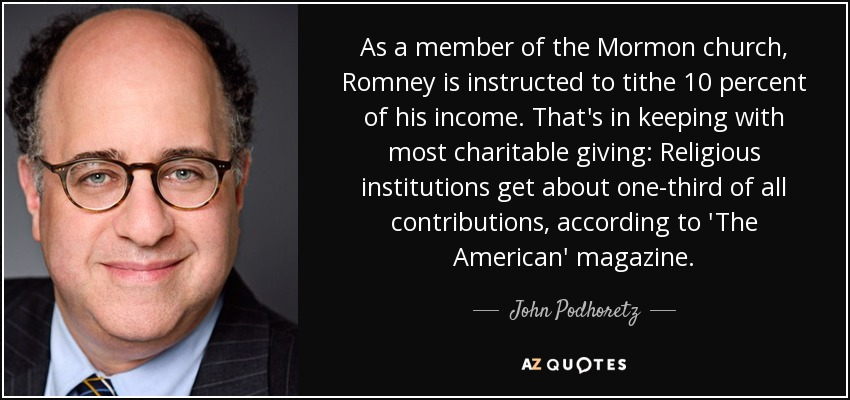 As a member of the Mormon church, Romney is instructed to tithe 10 percent of his income. That's in keeping with most charitable giving: Religious institutions get about one-third of all contributions, according to 'The American' magazine. - John Podhoretz