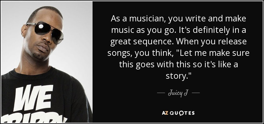 As a musician, you write and make music as you go. It's definitely in a great sequence. When you release songs, you think,