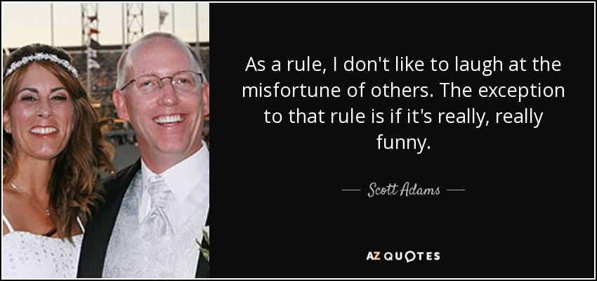 Scott Adams Quote As A Rule I Dont Like To Laugh At The