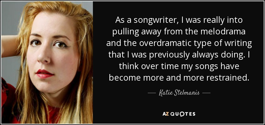 Katie Stelmanis quote: As a songwriter, I was really into