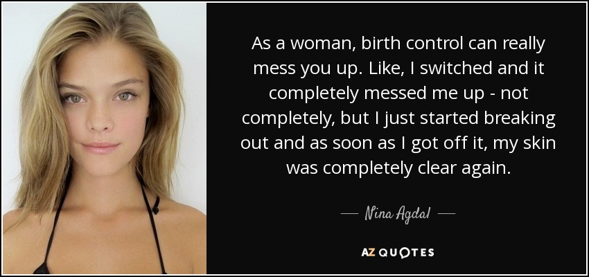 Nina Agdal Quote As A Woman Birth Control Can Really Mess You Up