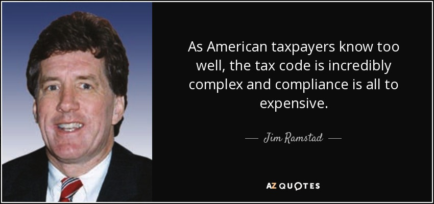 As American taxpayers know too well, the tax code is incredibly complex and compliance is all to expensive. - Jim Ramstad