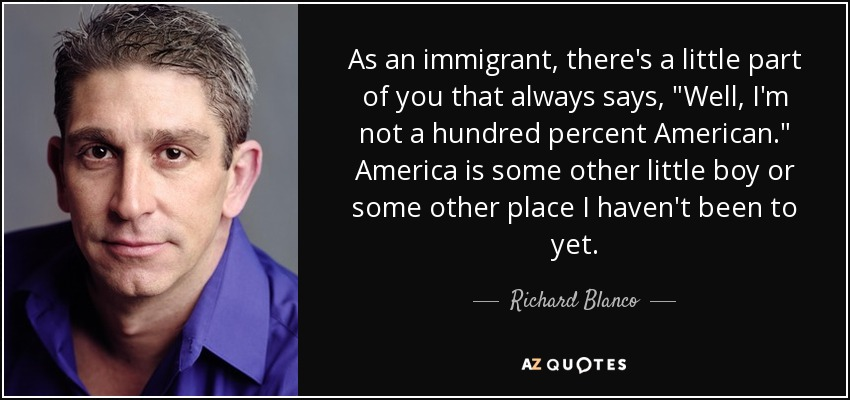 As an immigrant, there's a little part of you that always says,