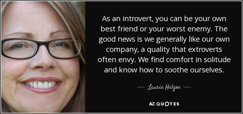 Laurie Helgoe Quote As An Introvert You Can Be Your Own Best Friend