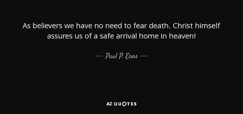 Paul P Enns Quote As Believers We Have No Need To Fear Death Stunning Does Jesus Fear Death Quotes