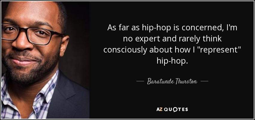 As far as hip-hop is concerned, I'm no expert and rarely think consciously about how I