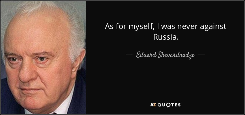 As for myself, I was never against Russia. - Eduard Shevardnadze