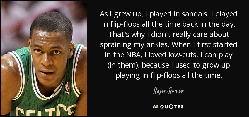 Rajon Rondo quote: As I grew up, I played in sandals  I
