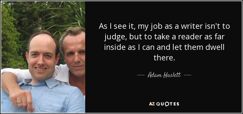 adam haslett quote as i see it my job as a writer isn t as i see it my job as a writer isn t to judge