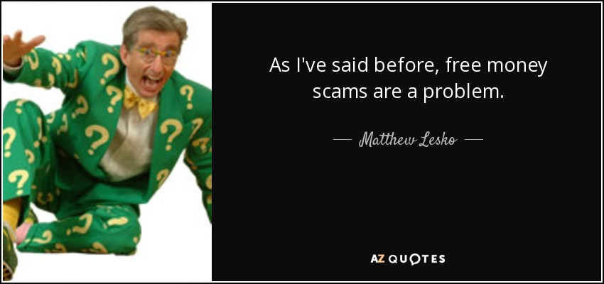 As I've said before, free money scams are a problem. - Matthew Lesko
