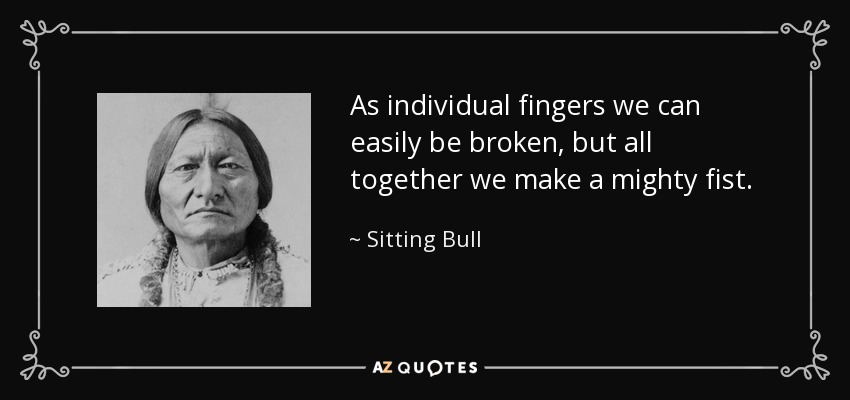 Sitting Bull Quote As Individual Fingers We Can Easily Be