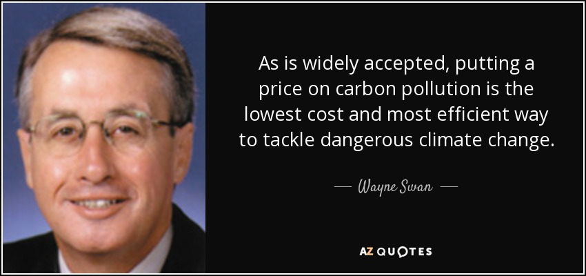 As is widely accepted, putting a price on carbon pollution is the lowest cost and most efficient way to tackle dangerous climate change. - Wayne Swan