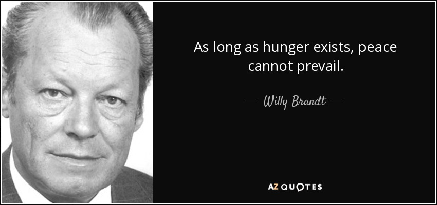 As long as hunger exists, peace cannot prevail. - Willy Brandt