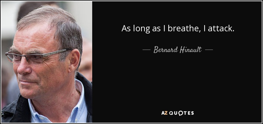 As long as I breathe, I attack. - Bernard Hinault