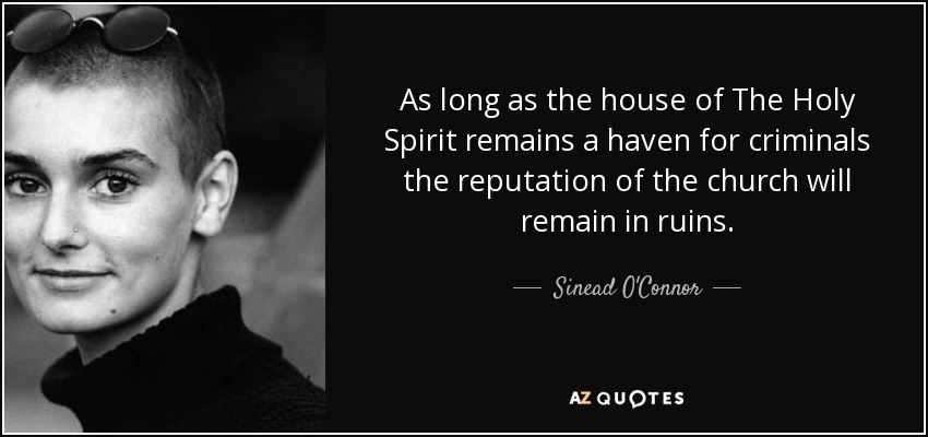 Sinead Oconnor Quote As Long As The House Of The Holy Spirit