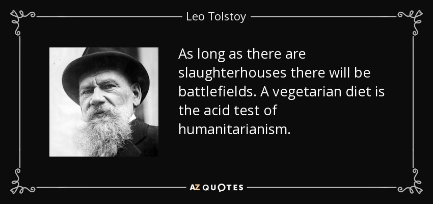 Stop Eating Your Friends! (Go Vegan)  - Page 3 Quote-as-long-as-there-are-slaughterhouses-there-will-be-battlefields-a-vegetarian-diet-is-leo-tolstoy-56-54-13