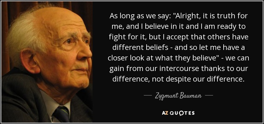 Quote-as-long-as-we-say-alright-it-is-truth-for-me-and-i-believe-in-it-and-i-am-ready-to-fight-zygmunt-bauman-155-28-91