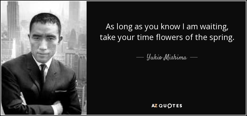 Yukio Mishima Quote As Long As You Know I Am Waiting Take Your