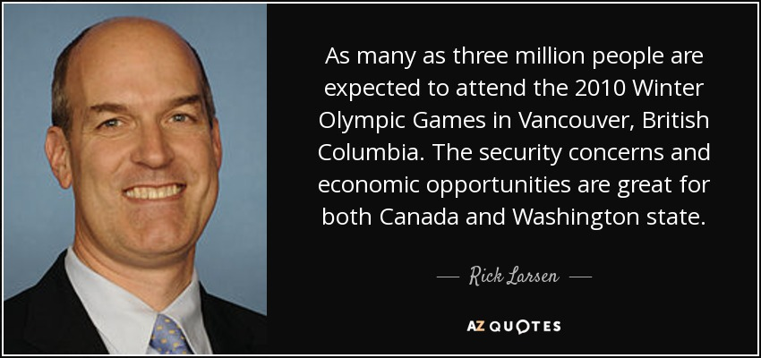 As many as three million people are expected to attend the 2010 Winter Olympic Games in Vancouver, British Columbia. The security concerns and economic opportunities are great for both Canada and Washington state. - Rick Larsen