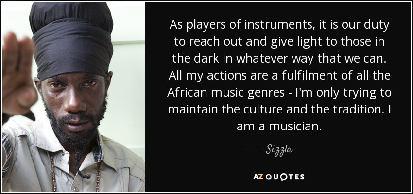 Sizzla quote: As players of instruments, it is our duty to