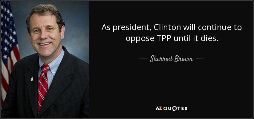 As president, Clinton will continue to oppose TPP until it dies. - Sherrod Brown