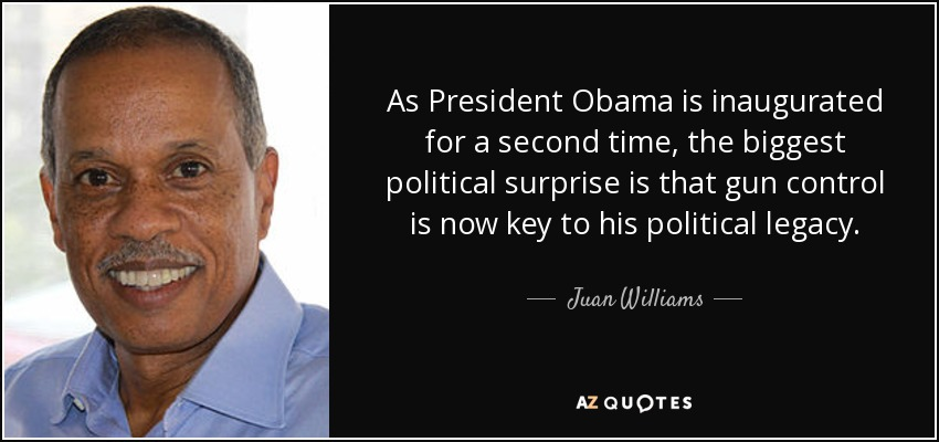 As President Obama is inaugurated for a second time, the biggest political surprise is that gun control is now key to his political legacy. - Juan Williams