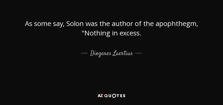 As some say, Solon was the author of the apophthegm,