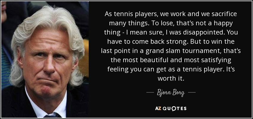 Bjorn borg quote as tennis players we work and we - We are the borg quote ...