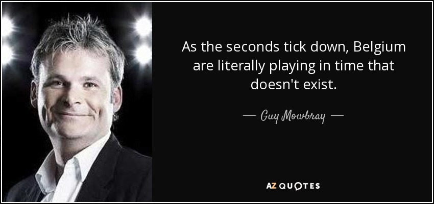 As the seconds tick down, Belgium are literally playing in time that doesn't exist. - Guy Mowbray