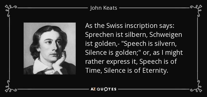 As the Swiss inscription says: Sprechen ist silbern, Schweigen ist golden,-