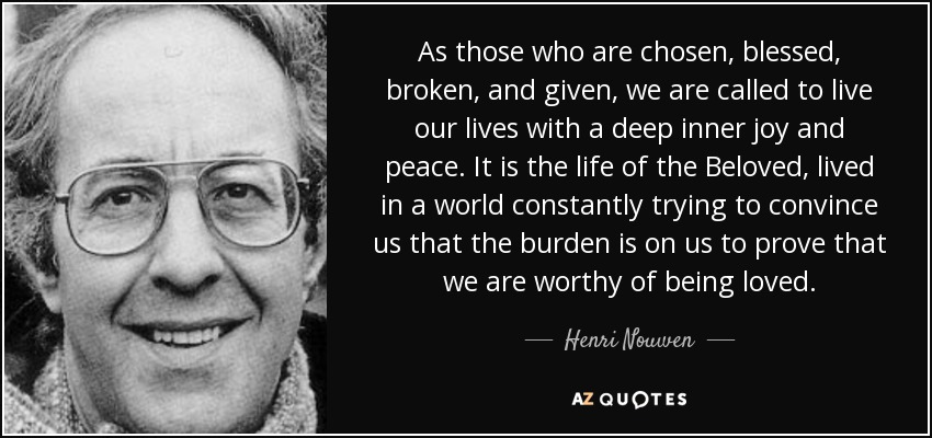 Henri Nouwen Quote As Those Who Are Chosen Blessed Broken And