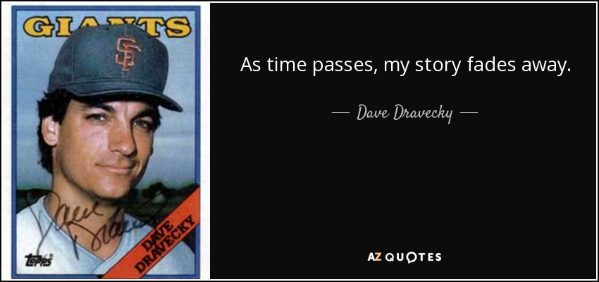 As time passes, my story fades away. - Dave Dravecky