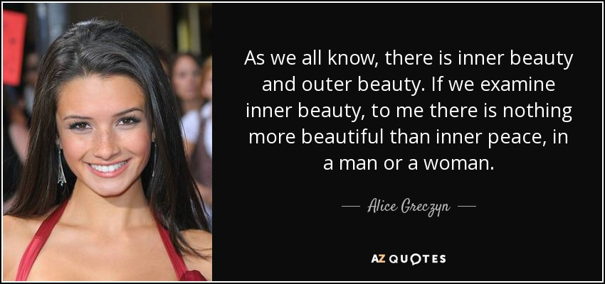 Alice Greczyn Quote As We All Know There Is Inner Beauty And Outer