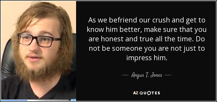 Angus T Jones Quote As We Befriend Our Crush And Get To Know Him