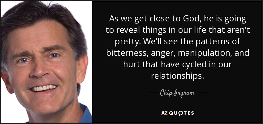 Chip Ingram quote: As we get close to God, he is going to